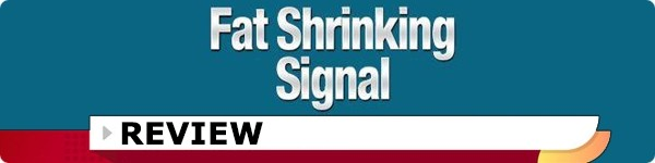 The Fat Shrinking Signal Review